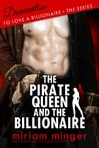The Pirate Queen and the Billionaire ebook by Miriam Minger