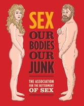 Sex: Our Bodies, Our Junk ebook by Assoc For Betterment Of Sex