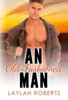 An Old-Fashioned Man - Old-Fashioned Series, #1 eBook by Laylah Roberts