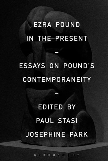 Ezra Pound in the Present - Essays on Pound's Contemporaneity ebook by