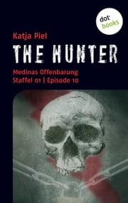 THE HUNTER: Medinas Offenbarung - Staffel 01 | Episode 10 ebook by Katja Piel