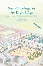 Social Ecology in the Digital Age - Solving Complex Problems in a Globalized World ebook by Daniel Stokols