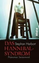 Das Hannibal-Syndrom - Phänomen Serienmord eBook by Stephan Harbort