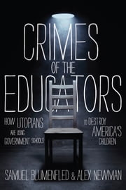 Crimes of the Educators ebook by Samuel Blumenfeld,Alex Newman