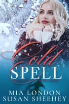 Cold Spell - Sweet Escape, #3 ebook by Susan Sheehey, Mia London