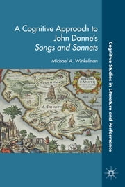 A Cognitive Approach to John Donne's Songs and Sonnets ebook by Michael A. Winkelman