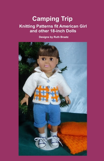 Camping Trip, Knitting Patterns fit American Girl and other 18-Inch Dolls ebook by Ruth Braatz