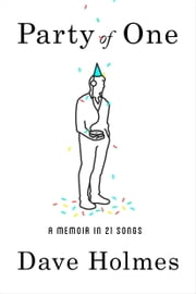 Party of One - A Memoir in 21 Songs ebook by Dave Holmes