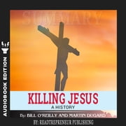 Summary of Killing Jesus: A History by Bill O'Reilly audiobook by Readtrepreneur Publishing