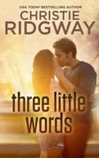 Three Little Words ebook by Christie Ridgway
