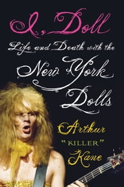 I, Doll - Life and Death with the New York Dolls ebook by Arthur Killer Kane