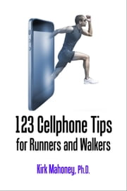 123 Cellphone Tips for Runners and Walkers ebook by Kirk Mahoney, Ph.D.