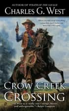 Crow Creek Crossing ebook by Charles G. West