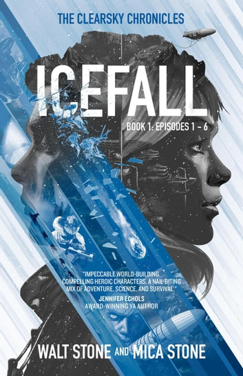 Icefall - The Clearsky Chronicles, #1 ebook by Walt Stone,Mica Stone