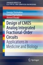 Design of CMOS Analog Integrated Fractional-Order Circuits - Applications in Medicine and Biology ebook by Georgia Tsirimokou, Costas Psychalinos, Ahmed Elwakil