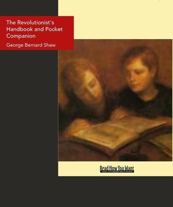 The Revolutionist's Handbook And Pocket Companion ebook by George Bernard Shaw