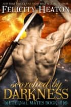 Scorched by Darkness (Eternal Mates Romance Series Book 18) ebook by