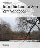 Introduction to Zen: Zen Handbook ebook by Peter Jalesh