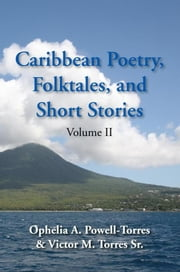Caribbean Poetry, Folktales, and Short Stories ebook by Ophelia A. Powell-Torres & Victor M. Torres Sr.