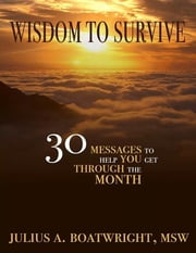Wisdom to Survive: 30 Messages to Help You Get Through the Month ebook by Julius A. Boatwright