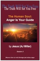 The Human Soul: Anger is Your Guide Session 2 ebook by Jesus (AJ Miller)