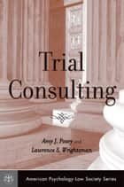 Trial Consulting ebook by Amy J. Posey, Lawrence S. Wrightsman