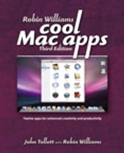 Robin Williams Cool Mac Apps - Twelve apps for enhanced creativity and productivity ebook by John Tollett,Robin Williams