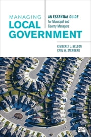 Managing Local Government - An Essential Guide for Municipal and County Managers ebook by Professor Carl W. Stenberg, Kimberly L. Nelson