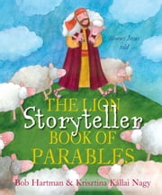 The Lion Storyteller Book of Parables ebook by Bob Hartman