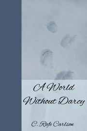 A World Without Darcy ebook by C. Rafe Carlson