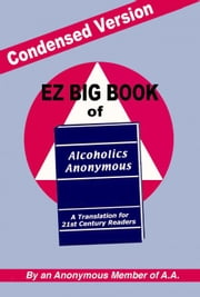 Condensed Version: EZ Big Book of AA ebook by A Member of AA