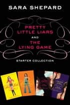 Pretty Little Liars and The Lying Game Starter Collection - Pretty Little Liars, Pretty Little Liars #2: Flawless, The Lying Game, The Lying Game #2: Never Have I Ever ebook by Sara Shepard