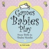 Games Babies Play - From Birth to Twelve Months ebook by Vicki Lansky