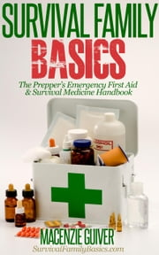 The Prepper's Emergency First Aid & Survival Medicine Handbook - Survival Family Basics - Preppers Survival Handbook Series ebook by Macenzie Guiver