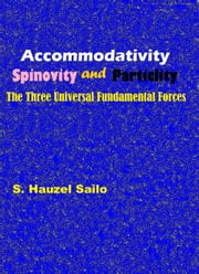 Accommodativity, Spinovity and Particlity: The Three Universal Fundamental Forces ebook by S. Hauzel Sailo