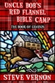 Uncle Bob's Red Flannel Bible Camp - The Book of Genesis - Uncle Bob's Red Flannel Bible Camp, #2 - eKitap yazarı: Steve Vernon