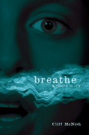Breathe - A Ghost Story ebook by Cliff  McNish