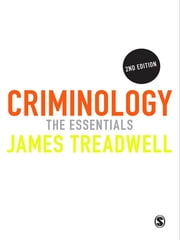 Criminology - The Essentials ebook by Mr James Treadwell