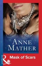 Mask of Scars (Mills & Boon Modern) (The Anne Mather Collection) ebook by Anne Mather