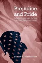 Prejudice and Pride - Canadian Intellectuals Confront the United States, 1891-1945 ebook by Damien-Claude Belanger