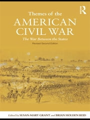 Themes of the American Civil War - The War Between the States ebook by Susan-Mary Grant,Brian Holden-Reid