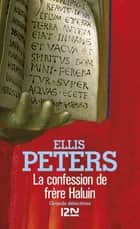La confession de frère Haluin - Frère Cadfael ebook by Serge CHWAT, Ellis PETERS