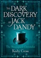 The Dark Discovery Of Jack Dandy 電子書 by Kady Cross