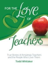 For the Love of Teachers ebook by Todd Whitaker