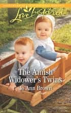 The Amish Widower's Twins - A Fresh-Start Family Romance ebook by Jo Ann Brown