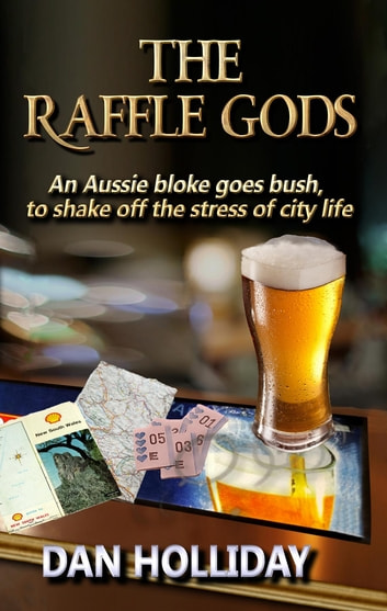 The Raffle Gods - An Aussie bloke goes bush, to shake off the stress of city life. ebook by Dan Holliday