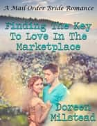 Finding the Key to Love In the Marketplace: A Mail Order Bride Romance ebook by Doreen Milstead