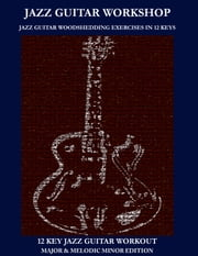 Jazz Guitar workshop - 12 key jazz guitar workout Major & Melodic Minor Edition ebook by Green, Robert