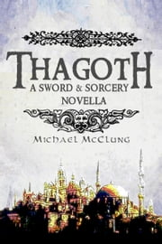 Thagoth: A Sword & Sorcery Novella ebook by Michael McClung
