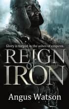 Reign of Iron ebook by Angus Watson